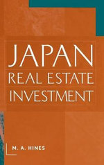Japan Real Estate Investment : A Guide to Best Practice - Mary Alice Hines