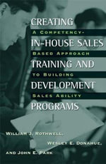 Creating In-house Sales Training and Development Programs : A Competency-based Approach to Building Sales Ability - William J. Rothwell