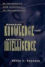 Managing Knowledge with Artificial Intelligence : An Introduction with Guidelines for Nonspecialists :  An Introduction with Guidelines for Nonspecialists - Kevin C. Desouza
