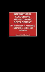 International Accounting and Economic Development : The Interaction of Accounting, Economic and Social Indicators - Ahmed Riahi-Belkaoui