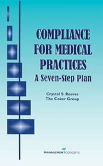 Compliance for Medical Practices : A Seven-Step Plan - Crystal S Reeves