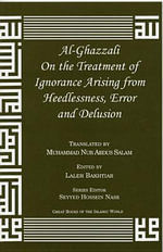 Al-Ghazzali on the Treatment of Ignorance Arising from Heedlessness, Error and Delusion - Muhammad Al-Ghazzali