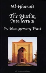Al-Ghazali the Muslim Intellectual :  The Muslim Intellectual - William Montgomery Watt