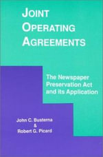Joint Operating Agreements : Newspaper Preservation Act and Its Application - John C. Busterna