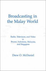 Broadcasting in the Malay World : Radio, Television, and Video in Brunei, Indonesia