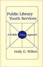 Public Library Youth Services : A Public Policy Approach - Holly G. Willett