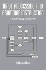 Input Processing and Grammar Instruction : Theory and Research - Bill Van Patten