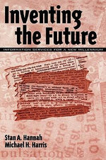 Inventing the Future : Information Services for a New Millennium :  Information Services for a New Millennium - Stan A. Hannah