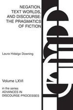 Negation, Text Worlds and Discourse : The Pragmatics of Fiction - Laura Hidalgo Downing
