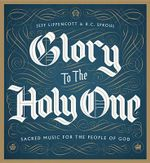 Glory to the Holy One : Sacred Music for the People of God - R C Sproul