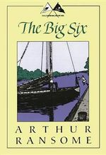 The Big Six : Swallows and Amazons - Book 9 - Arthur Ransome