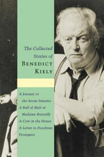 The Collected Stories of Benedict Kiely - Benedict Kiely