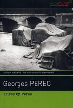 Three by Perec : Which Moped With Chrome-Plated Handlebars at the Back of the Yard? The Exeter Text: Jewels, Secrets, Sex - Georges Perec