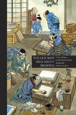 The Old Man Mad about Drawing : A Tale of Hokusai - Francois Place