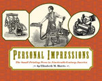 Personal Impressions : The Small Printing Press in Nineteenth-Century America - Elizabeth Harris