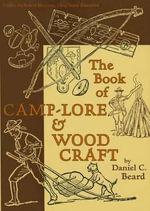 The Book of Camp-Lore & Woodcraft - Daniel Carter Beard