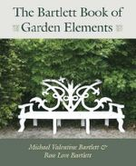 The Bartlett Book of Garden Elements - Michael Valentine Bartlett