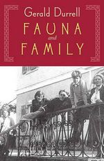 Fauna & Family : An Adventure of the Durrell Family on Corfu - Gerald Malcolm Durrell