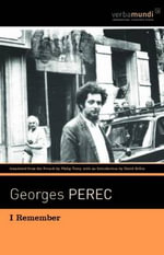 I Remember : A Practical Compendium of Inspired Designs for the Working Gardener - Georges Perec