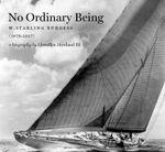 No Ordinary Being : W. Starling Burgess (1878-1947) - Llewellyn Howland