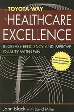The Toyota Way to Healthcare Excellence : Increase Efficiency and Improve Quailty with Lean - John R Black