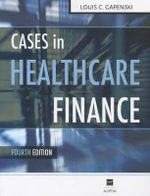 Cases in Healthcare Finance : Preparing Healthcare Leaders for the New Reality - Louis C Gapenski