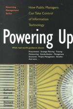 Powering up : How Public Managers Can Take Control of Information Technology - Katherine Barrett
