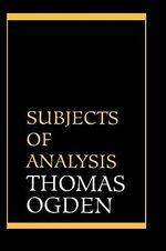 Subjects of Analysis - Thomas H. Ogden
