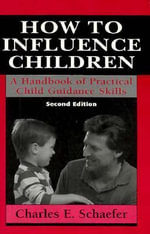 How to Influence Children : A Handbook of Practical Child Guidance Skills - Charles E. Schaefer