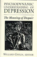 Psychodynamic Understanding of Depression : The Meaning of Despair - Willard Gaylin
