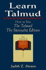 Learn Talmud : How to Use the Talmud - Judith Z. Abrams