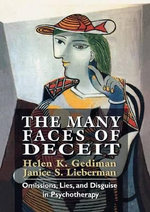 The Many Faces of Deceit : Omissions, Lies, and Disguise in Psychotherapy - Helen K. Gediman