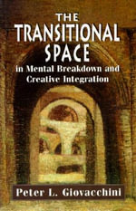 The Transitional Space in Mental Breakdown and Creative Integration - Peter L. Giovacchini