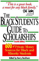 The Black Student's Guide to Scholarships : 500+ Private Money Sources for Black and Minority Students - Barry Beckham