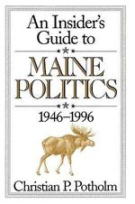 An Insider's Guide to Maine Politics - Christian P. Potholm