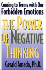 The Power of Negative Thinking : Coming to Terms with Our Forbidden Emotions - Ph. D. Gerald Amada