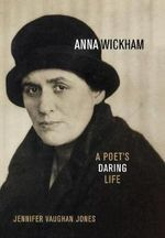 Anna Wickham : A Poet's Daring Life - Jennifer Vaughan Jones
