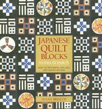 Japanese Quilt Blocks to Mix and Match : Over 125 Patchwork, Applique, and Sashiko Designs - Susan Briscoe