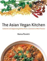 Asian Vegan Kitchen : Authentic and Appetizing Dishes from a Continent of Rich Flavors - Hema Parekh