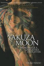 Yakuza Moon : Memoirs of a Gangster's Daughter - Shoko Tendo