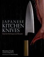 Japanese Kitchen Knives : Essential Techniques and Recipes - Yasuo Konishi Nozaki