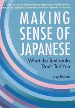 Making Sense of Japanese : What the Textbooks Don't Tell You - Jay Rubin