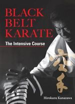 Black Belt Karate : The Intensive Course - Hirokazu Kanazawa