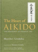 The Heart of Aikido : the Philosophy of Takemusu Aiki - Morihei Ueshiba