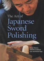 Art of Japanese Sword Polishing - Setsuo Takaiwa
