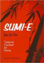 Sumi-e Just for You : Traditional One Brush Ink Painting - Hakuho Hirayama