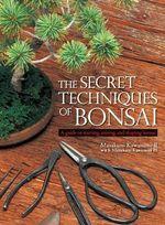 The Secret Techniques of Bonsai : A Guide to Starting, Raising, and Shaping Bonsai - Masakuni Kawasumi II