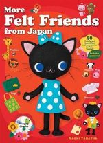 More Felt Friends from Japan : 80 Cuddly and Kawaii Toys and Accessories to Make Yourself - Naomi Tabatha