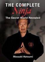 The Complete Ninja : The Secret World Revealed - Masaaki Hatsumi