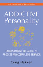 The Addictive Personality : Understanding the Addictive Process and Compulsive Behaviour - Craig Nakken